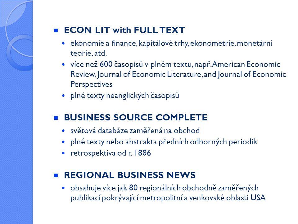  ECON LIT with FULL TEXT  ekonomie a finance, kapitálové trhy, ekonometrie, monetární teorie, atd.  více než 600 časopisů v plném textu, např. Amer