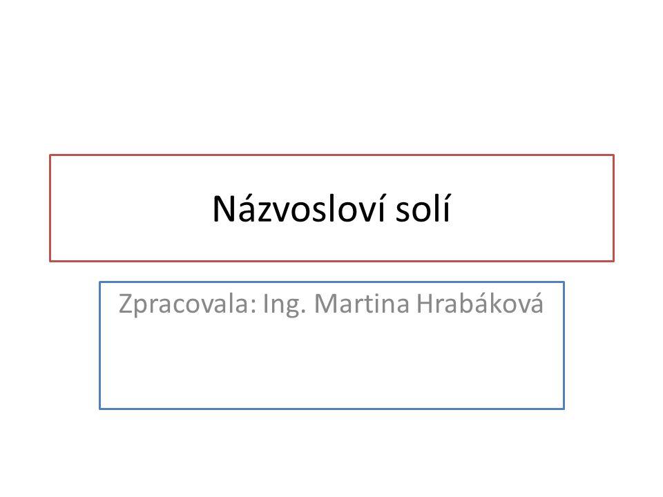 Názvosloví solí Zpracovala: Ing. Martina Hrabáková