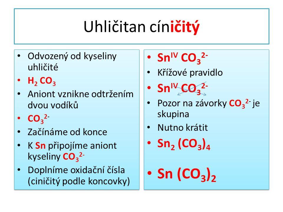 Uhličitan cíničitý • Odvozený od kyseliny uhličité • H 2 CO 3 • Aniont vznikne odtržením dvou vodíků • CO 3 2- • Začínáme od konce • K Sn připojíme an
