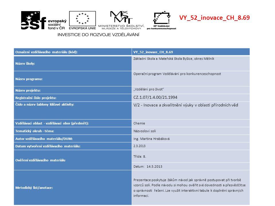 Označení vzdělávacího materiálu (kód):VY_52_inovace_CH_8.69 Název školy: Základní škola a Mateřská škola Byšice, okres Mělník Název programu: Operační