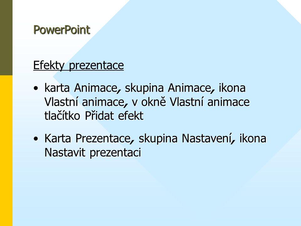 PowerPoint Efekty prezentace •kartaAnimaceskupinaAnimaceikona VlastníanimacevokněVlastníanimace tlačítkoPřidatefekt •karta Animace, skupina Animace, i