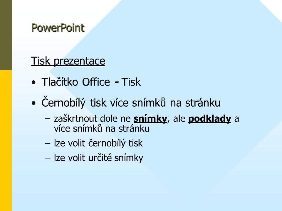 PowerPoint Tisk prezentace • •Tlačítko Office - Tisk • •Černobílý tisk více snímků na stránku – –zaškrtnout dole ne snímky, ale podklady a více snímků na stránku – –lze volit černobílý tisk – –lze volit určité snímky