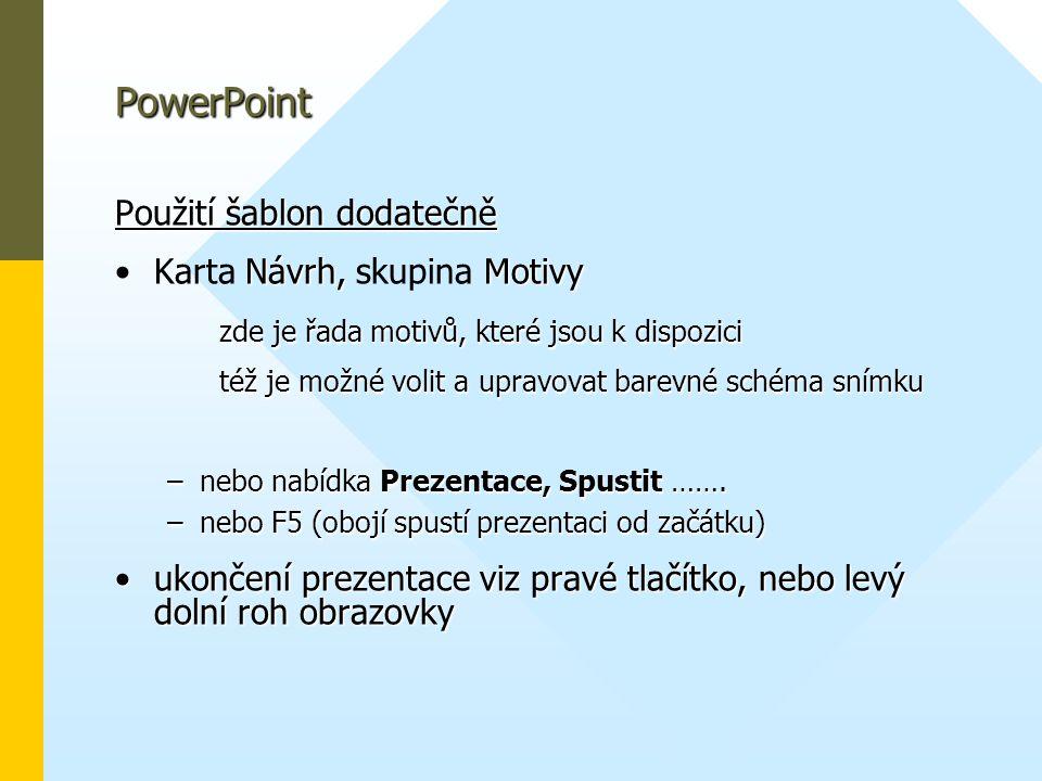 PowerPoint Použití šablon dodatečně • Návrh, Motivy •Karta Návrh, skupina Motivy zde je řada motivů, které jsou k dispozici též je možné volit a uprav