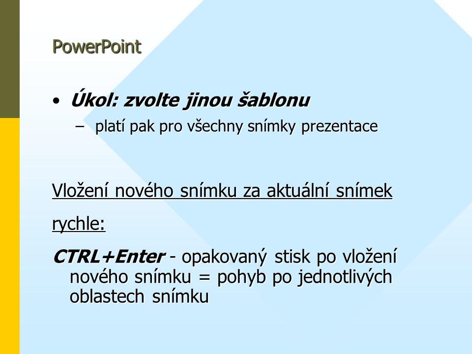 PowerPoint •Úkol: zvolte jinou šablonu – platí pak pro všechny snímky prezentace Vložení nového snímku za aktuální snímek rychle: CTRL+Enter - opakova