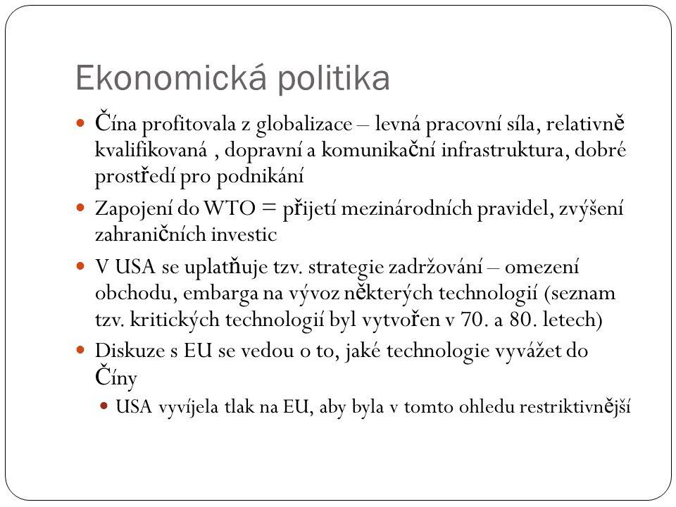 Ekonomická politika  Č ína profitovala z globalizace – levná pracovní síla, relativn ě kvalifikovaná, dopravní a komunika č ní infrastruktura, dobré
