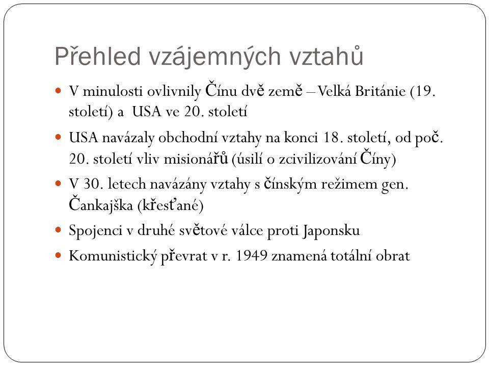 Přehled vzájemných vztahů  V minulosti ovlivnily Č ínu dv ě zem ě – Velká Británie (19. století) a USA ve 20. století  USA navázaly obchodní vztahy