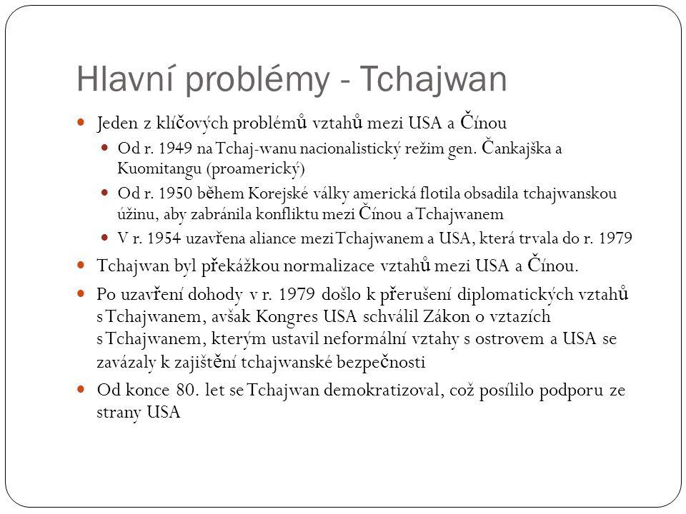 Hlavní problémy - Tchajwan  Jeden z klí č ových problém ů vztah ů mezi USA a Č ínou  Od r.