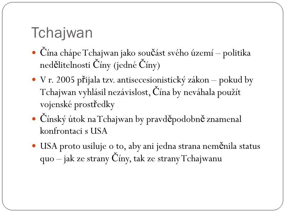 Tchajwan  Č ína chápe Tchajwan jako sou č ást svého území – politika ned ě litelnosti Č íny (jedné Č íny)  V r. 2005 p ř ijala tzv. antisecesionisti