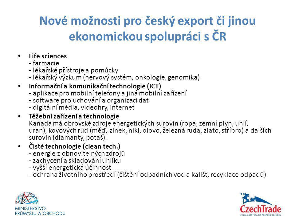 Nové možnosti pro český export či jinou ekonomickou spolupráci s ČR • Life sciences - farmacie - lékařské přístroje a pomůcky - lékařský výzkum (nervo