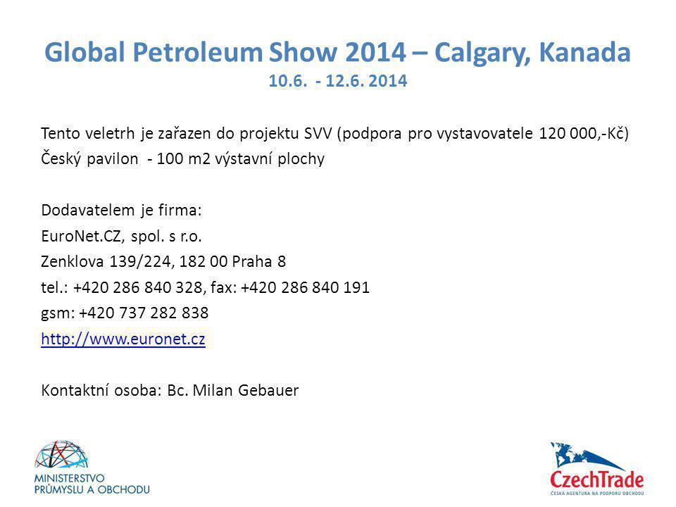 Global Petroleum Show 2014 – Calgary, Kanada 10.6. - 12.6. 2014 Tento veletrh je zařazen do projektu SVV (podpora pro vystavovatele 120 000,-Kč) Český
