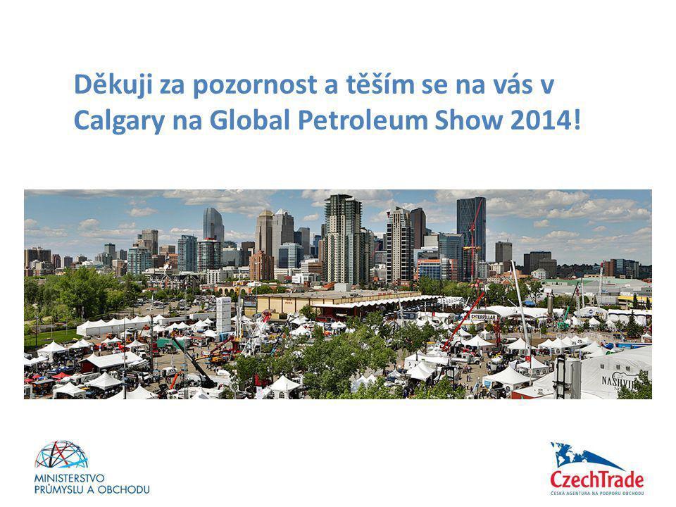 Děkuji za pozornost a těším se na vás v Calgary na Global Petroleum Show 2014!