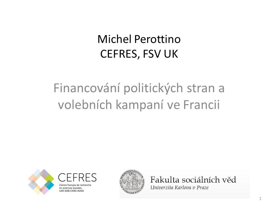Michel Perottino CEFRES, FSV UK Financování politických stran a volebních kampaní ve Francii 1
