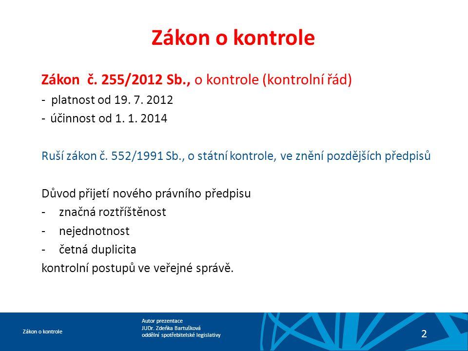Autor prezentace JUDr. Zdeňka Bartušková oddělní spotřebitelské legislativy Zákon o kontrole 2 Zákon č. 255/2012 Sb., o kontrole (kontrolní řád) - pla