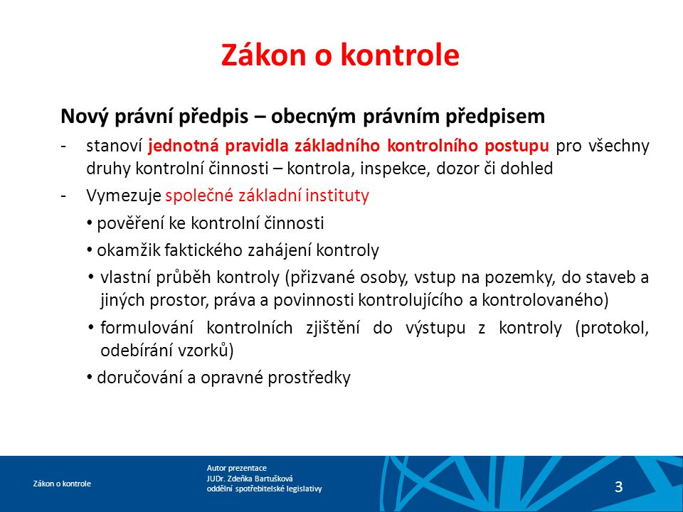 Autor prezentace JUDr. Zdeňka Bartušková oddělní spotřebitelské legislativy Zákon o kontrole 3 Nový právní předpis – obecným právním předpisem -stanov