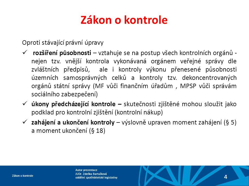 Autor prezentace JUDr. Zdeňka Bartušková oddělní spotřebitelské legislativy Zákon o kontrole 4 Oproti stávající právní úpravy  rozšíření působnosti –