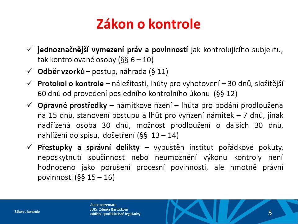 Autor prezentace JUDr. Zdeňka Bartušková oddělní spotřebitelské legislativy Zákon o kontrole 5  jednoznačnější vymezení práv a povinností jak kontrol