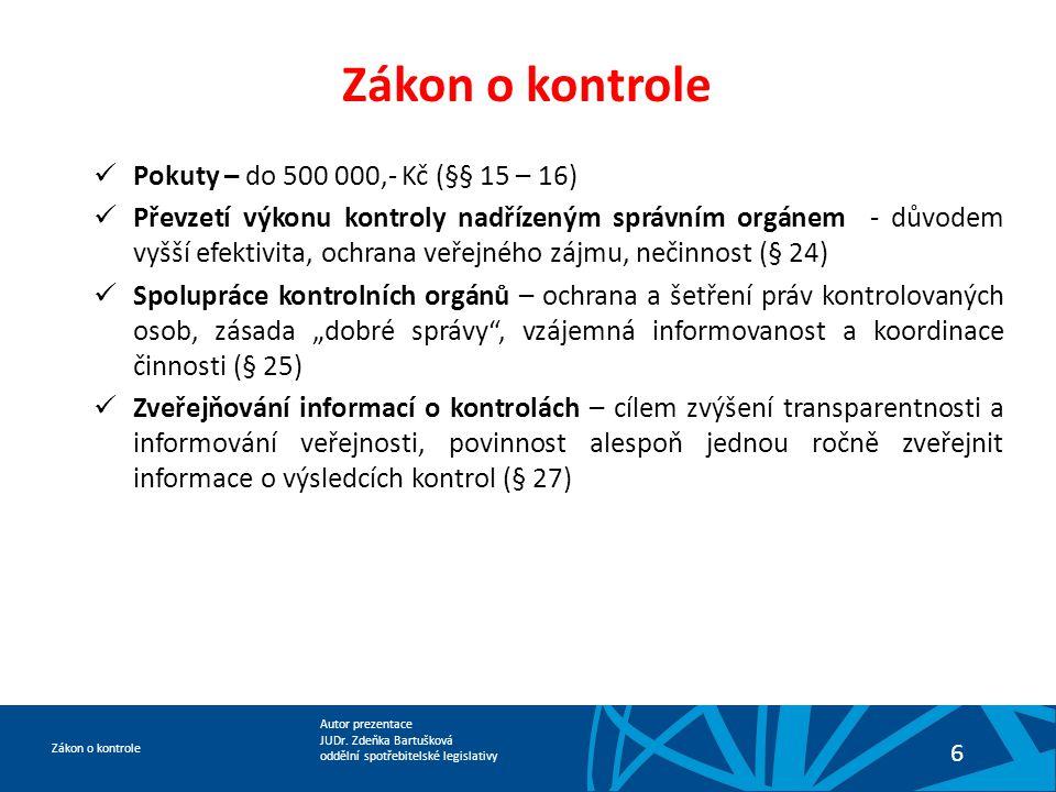 Autor prezentace JUDr. Zdeňka Bartušková oddělní spotřebitelské legislativy Zákon o kontrole 6  Pokuty – do 500 000,- Kč (§§ 15 – 16)  Převzetí výko
