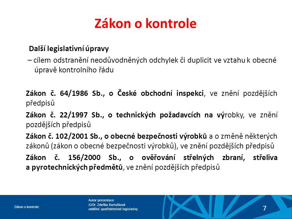 Autor prezentace JUDr. Zdeňka Bartušková oddělní spotřebitelské legislativy Zákon o kontrole 7 Další legislativní úpravy – cílem odstranění neodůvodně