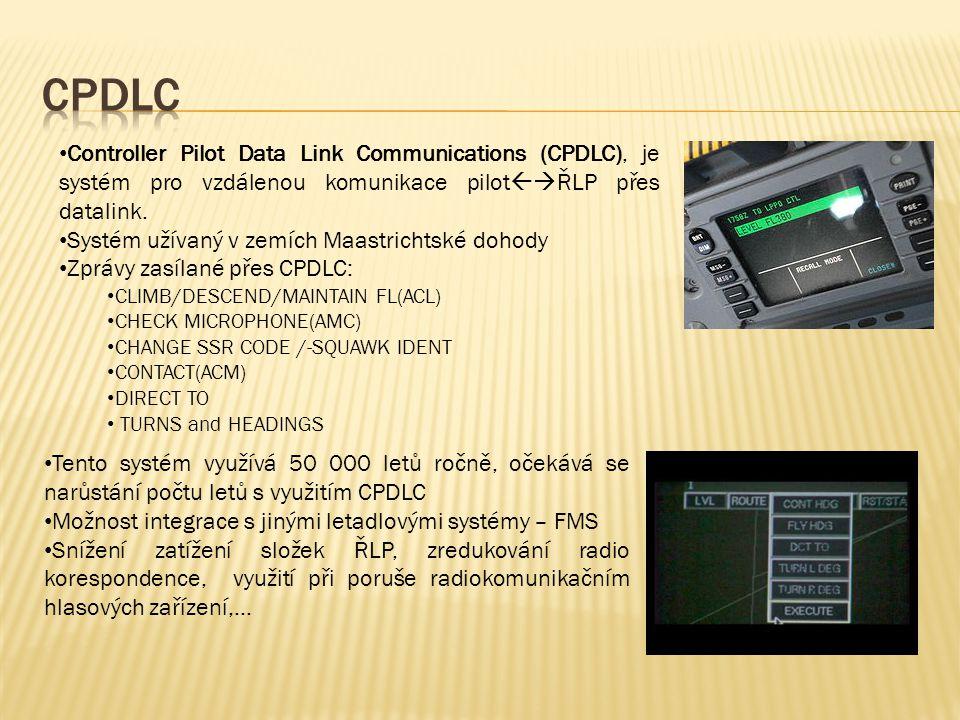 • Controller Pilot Data Link Communications (CPDLC), je systém pro vzdálenou komunikace pilot  ŘLP přes datalink.