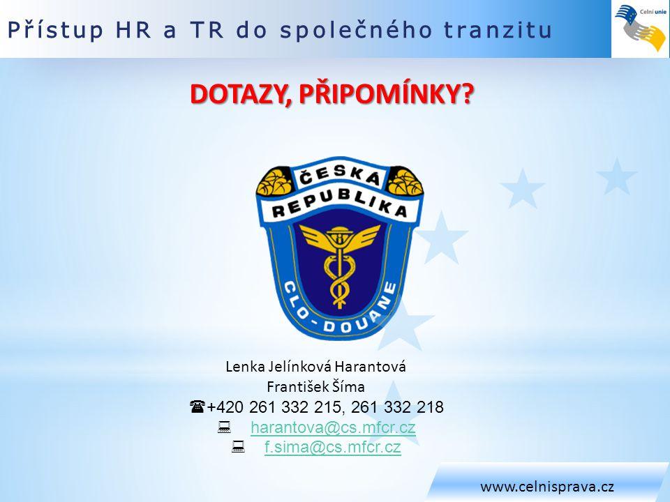 Přístup HR a TR do společného tranzitu www.celnisprava.cz Lenka Jelínková Harantová František Šíma  +420 261 332 215, 261 332 218  harantova@cs.mfcr