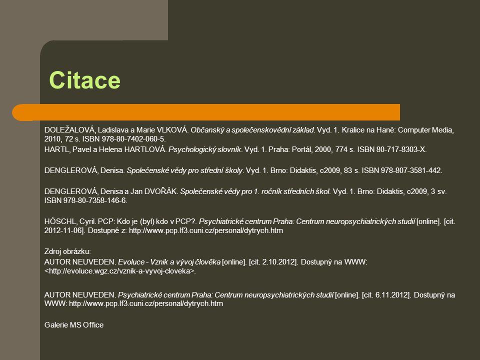 Citace DOLEŽALOVÁ, Ladislava a Marie VLKOVÁ. Občanský a společenskovědní základ. Vyd. 1. Kralice na Hané: Computer Media, 2010, 72 s. ISBN 978-80-7402