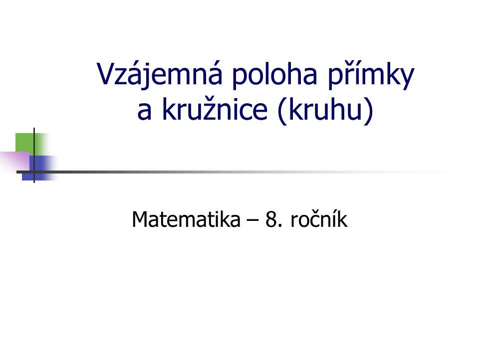 Přímka a kružnice Kolik společných bodů může mít přímka a kružnice.