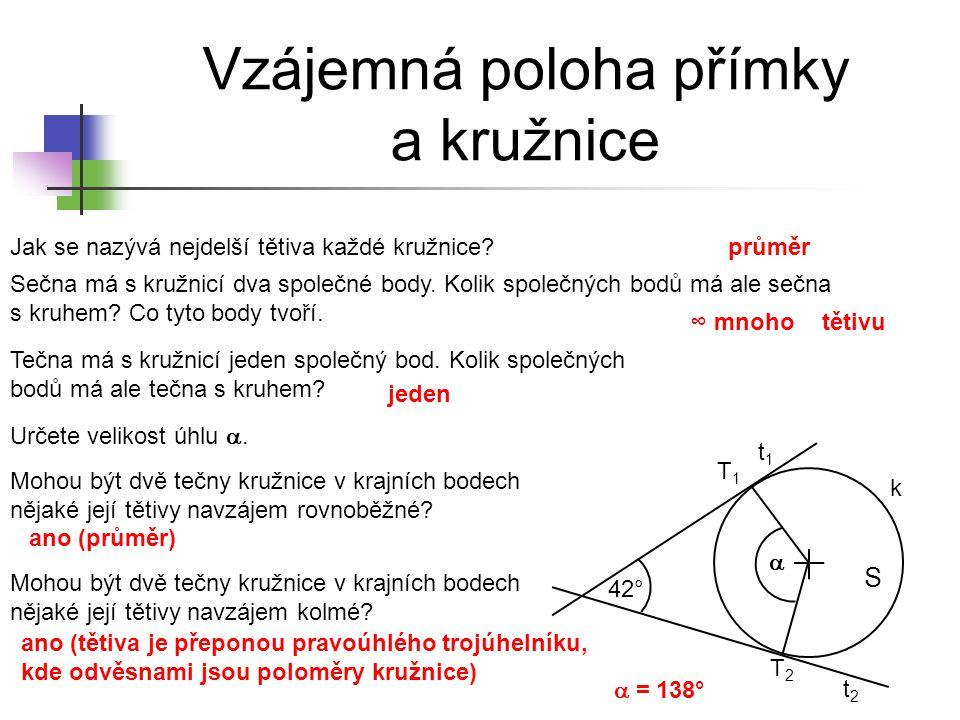 Tečna kružnice Sestrojte kružnici k (k(S; 32 mm)) a přímku t, která má s kružnicí k jediný společný bod.