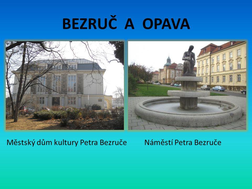 BEZRUČ A OPAVA Městský dům kultury Petra BezručeNáměstí Petra Bezruče