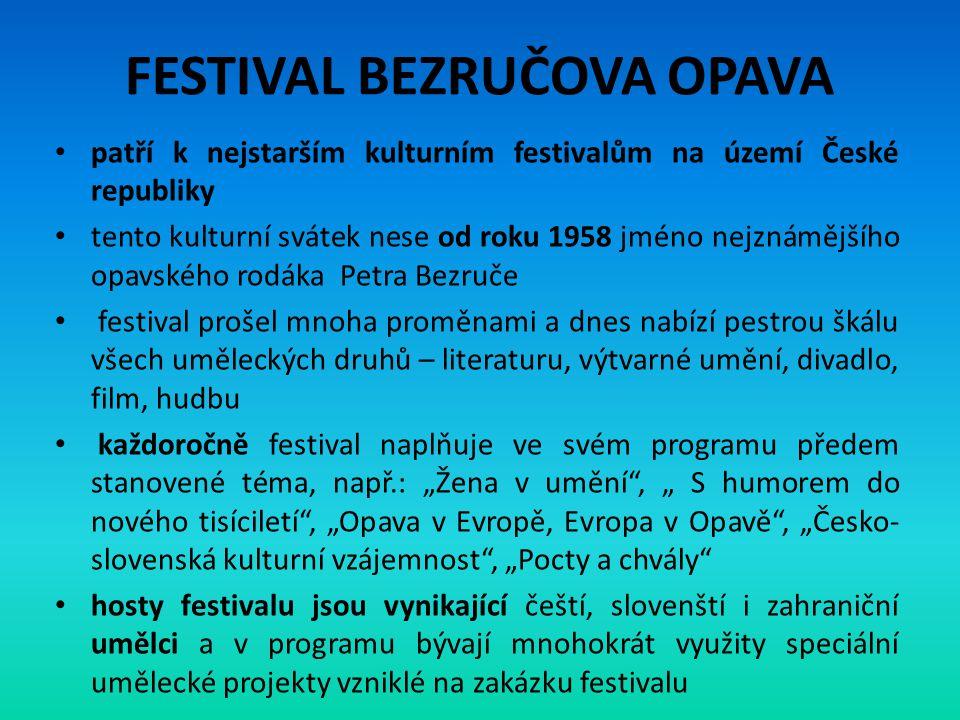 FESTIVAL BEZRUČOVA OPAVA • patří k nejstarším kulturním festivalům na území České republiky • tento kulturní svátek nese od roku 1958 jméno nejznámějš