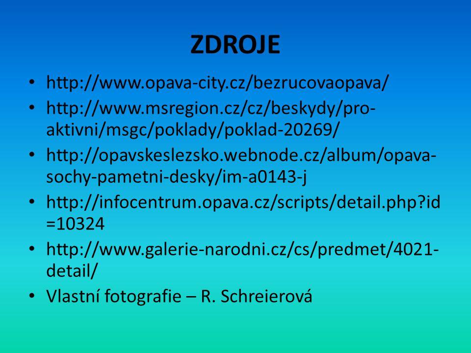 ZDROJE • http://www.opava-city.cz/bezrucovaopava/ • http://www.msregion.cz/cz/beskydy/pro- aktivni/msgc/poklady/poklad-20269/ • http://opavskeslezsko.