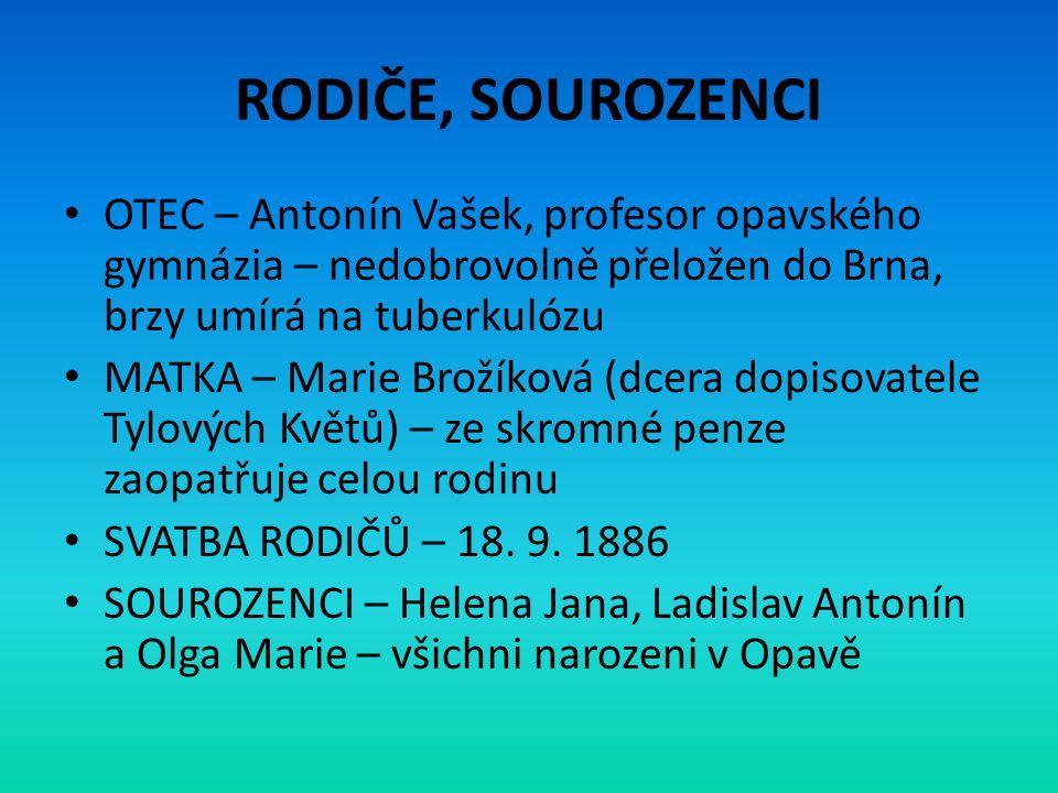 RODIČE, SOUROZENCI • OTEC – Antonín Vašek, profesor opavského gymnázia – nedobrovolně přeložen do Brna, brzy umírá na tuberkulózu • MATKA – Marie Brož