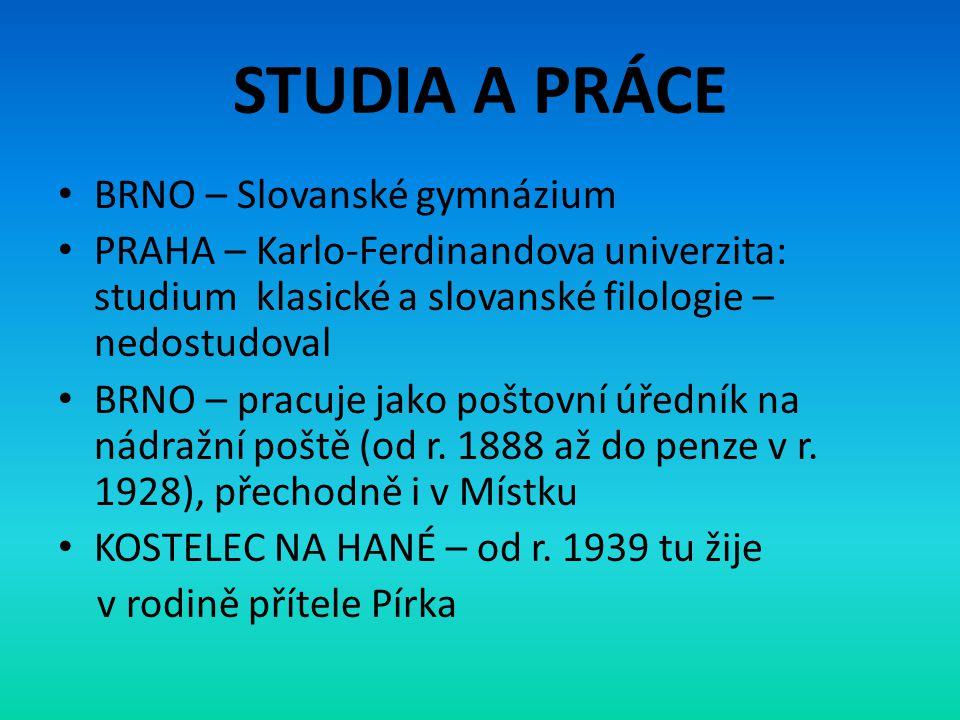 STUDIA A PRÁCE • BRNO – Slovanské gymnázium • PRAHA – Karlo-Ferdinandova univerzita: studium klasické a slovanské filologie – nedostudoval • BRNO – pr