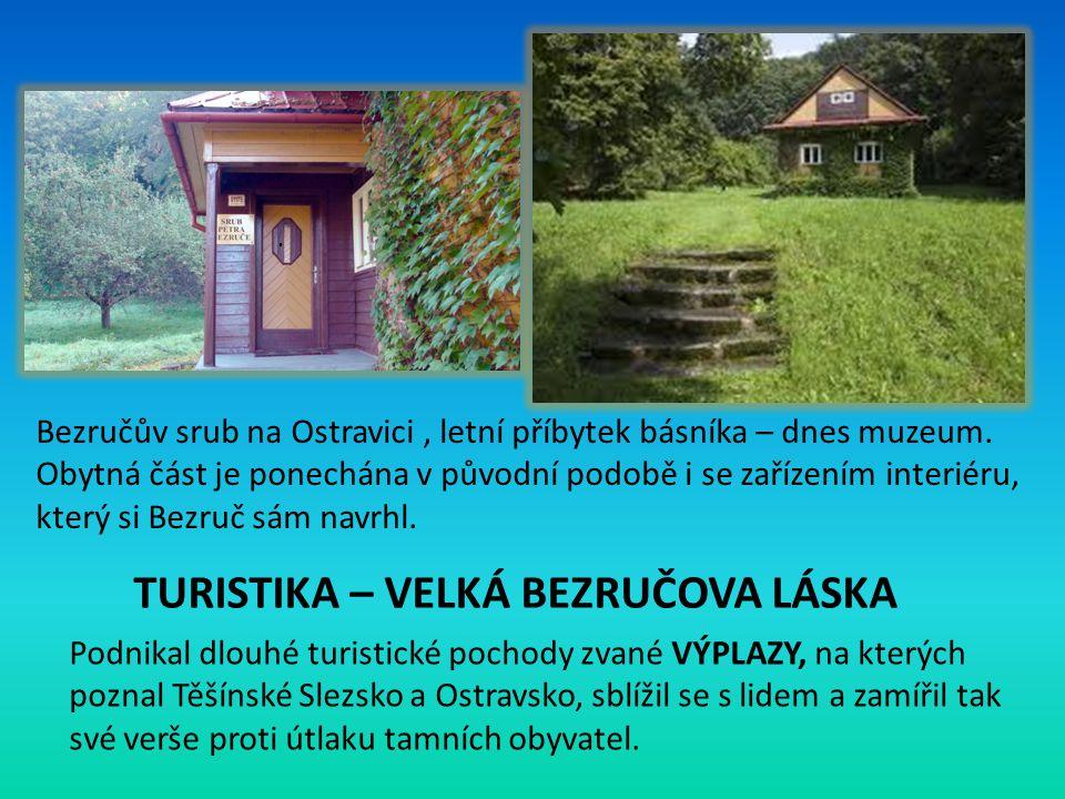 TURISTIKA – VELKÁ BEZRUČOVA LÁSKA Podnikal dlouhé turistické pochody zvané VÝPLAZY, na kterých poznal Těšínské Slezsko a Ostravsko, sblížil se s lidem