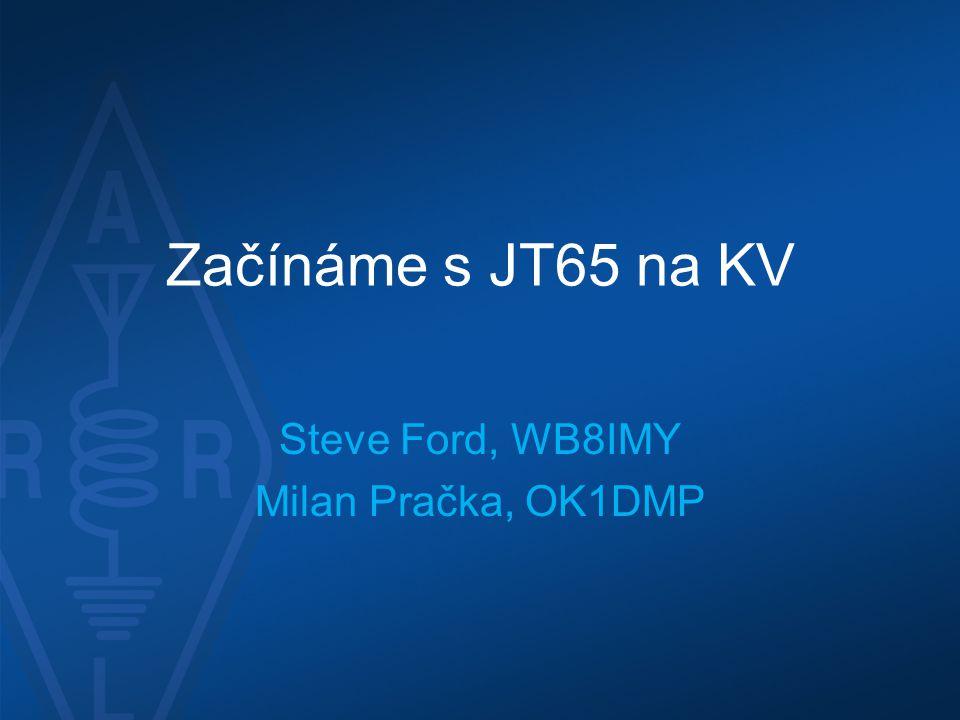Začínáme s JT65 na KV Steve Ford, WB8IMY Milan Pračka, OK1DMP