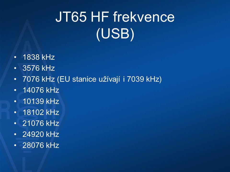 JT65 HF frekvence (USB) •1838 kHz •3576 kHz •7076 kHz (EU stanice užívají i 7039 kHz) •14076 kHz •10139 kHz •18102 kHz •21076 kHz •24920 kHz •28076 kH