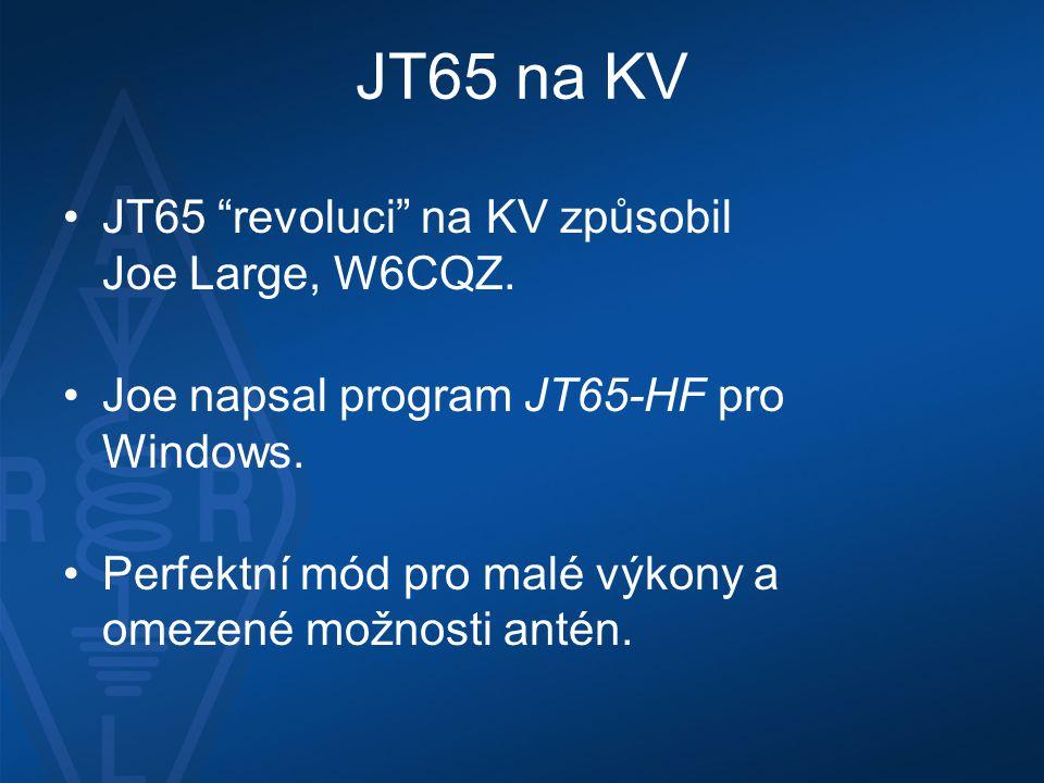 """JT65 na KV •JT65 """"revoluci"""" na KV způsobil Joe Large, W6CQZ. •Joe napsal program JT65-HF pro Windows. •Perfektní mód pro malé výkony a omezené možnost"""