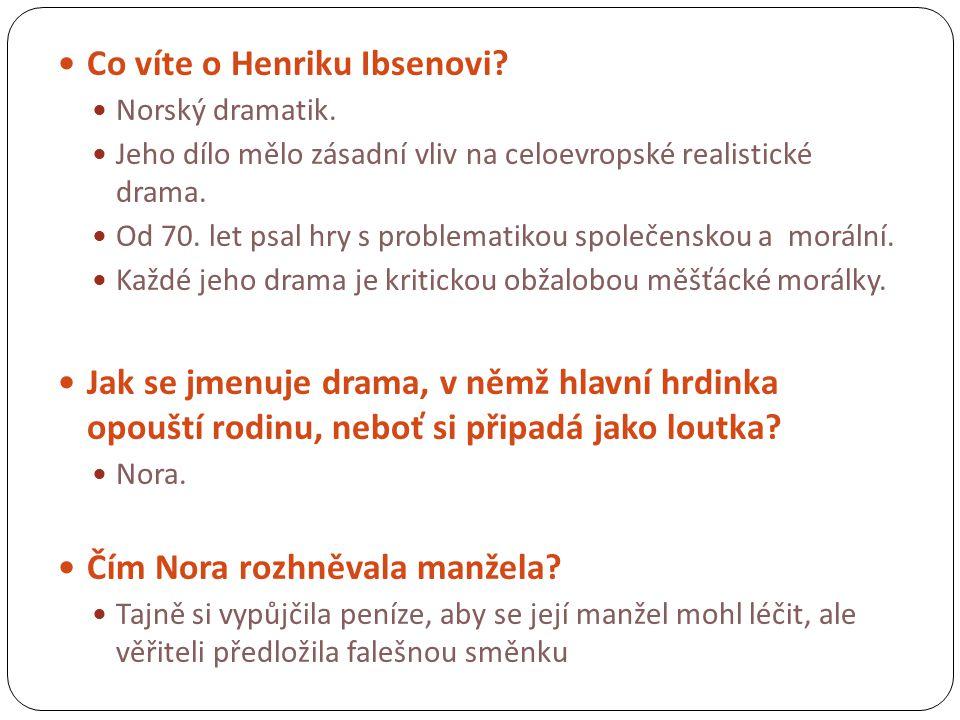  Co víte o Henriku Ibsenovi.  Norský dramatik.