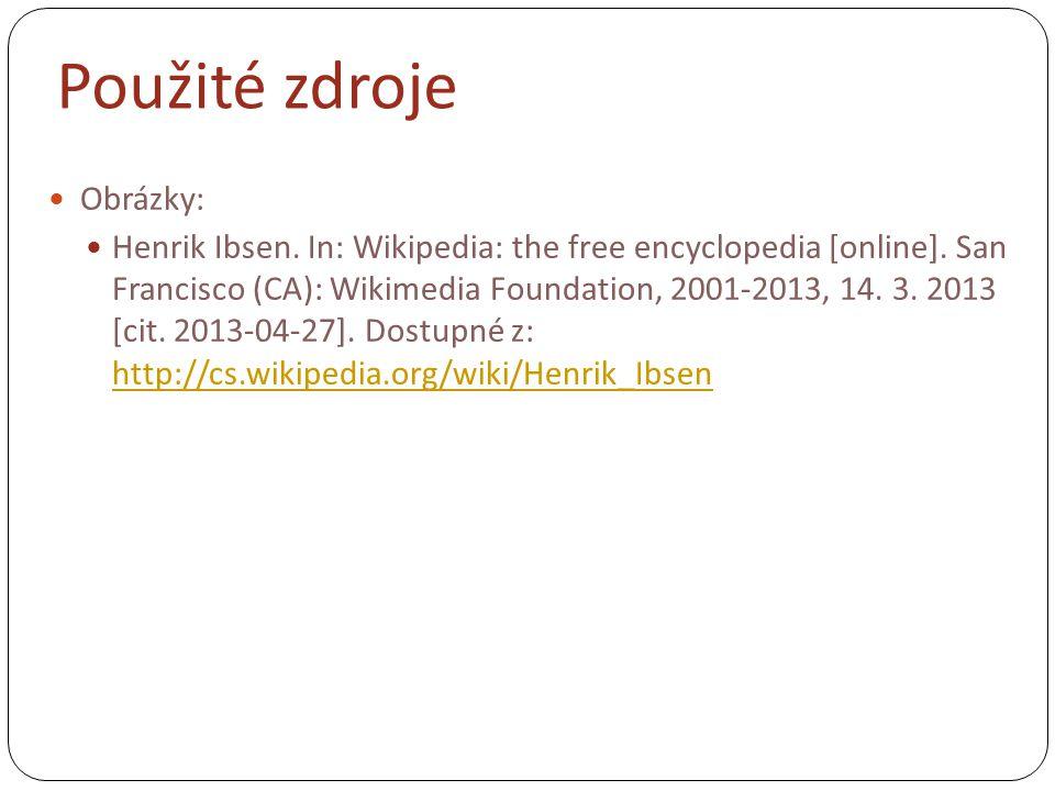 Použité zdroje  Obrázky:  Henrik Ibsen. In: Wikipedia: the free encyclopedia [online].