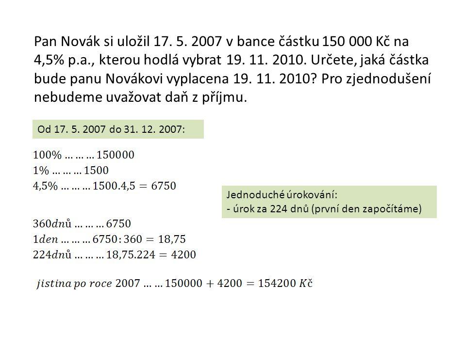 Pan Novák si uložil 17. 5. 2007 v bance částku 150 000 Kč na 4,5% p.a., kterou hodlá vybrat 19.