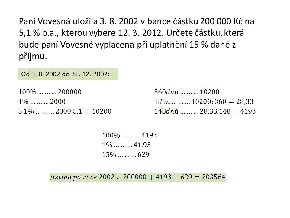 Paní Vovesná uložila 3. 8. 2002 v bance částku 200 000 Kč na 5,1 % p.a., kterou vybere 12.
