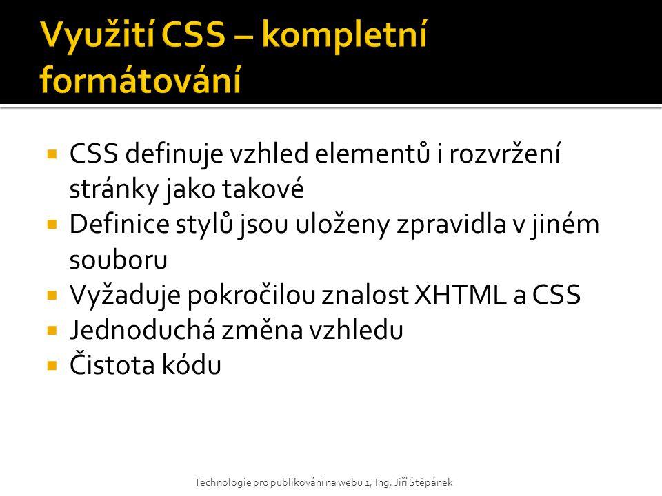  CSS definuje vzhled elementů i rozvržení stránky jako takové  Definice stylů jsou uloženy zpravidla v jiném souboru  Vyžaduje pokročilou znalost X