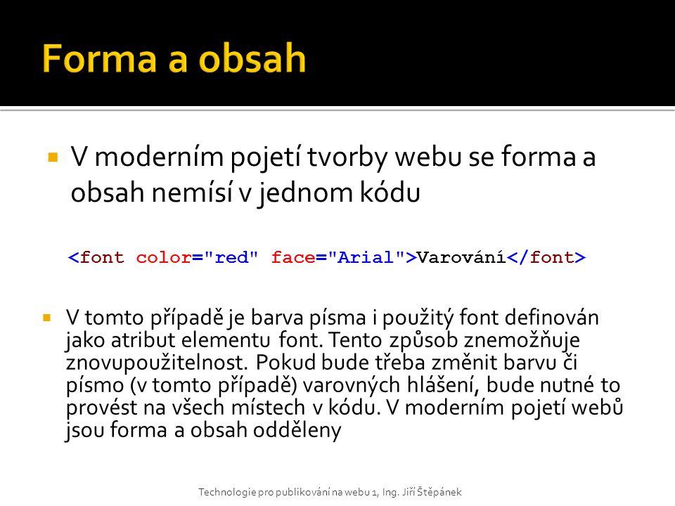  V moderním pojetí tvorby webu se forma a obsah nemísí v jednom kódu  V tomto případě je barva písma i použitý font definován jako atribut elementu
