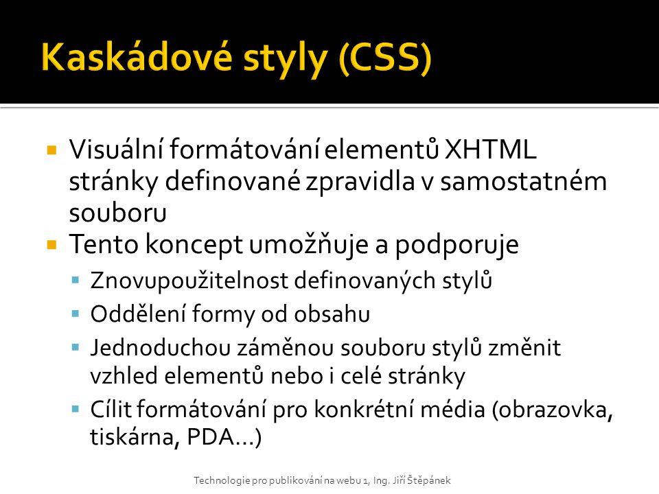  Základem bývá tabulkový layout, CSS pouze obohacují základní formátování.