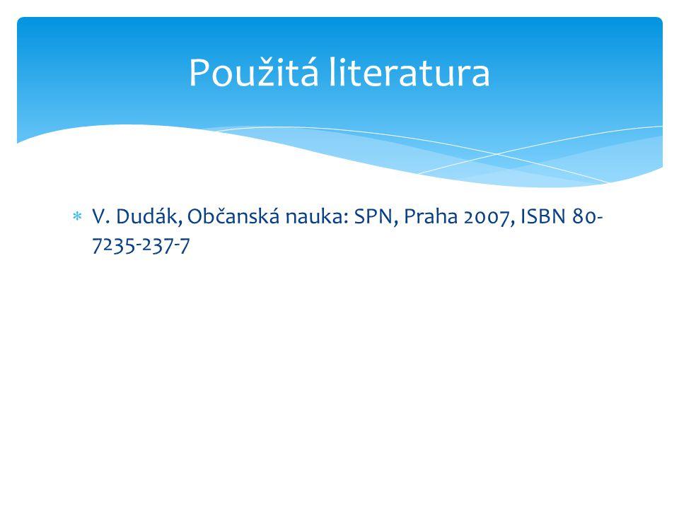  V. Dudák, Občanská nauka: SPN, Praha 2007, ISBN 80- 7235-237-7 Použitá literatura