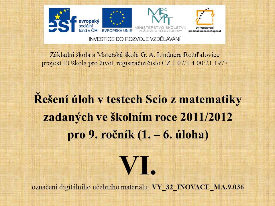 Řešení úloh v testech Scio z matematiky zadaných ve školním roce 2011/2012 pro 9. ročník (1. – 6. úloha) VI. označení digitálního učebního materiálu:
