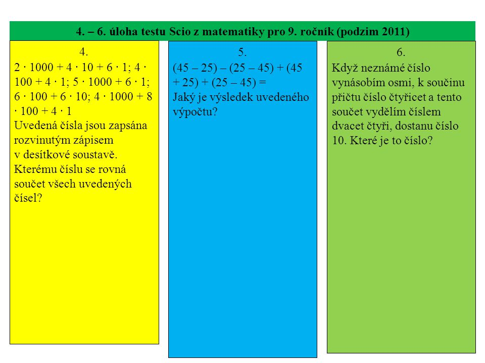 4. – 6. úloha testu Scio z matematiky pro 9. ročník (podzim 2011) 4. 2 · 1000 + 4 · 10 + 6 · 1; 4 · 100 + 4 · 1; 5 · 1000 + 6 · 1; 6 · 100 + 6 · 10; 4