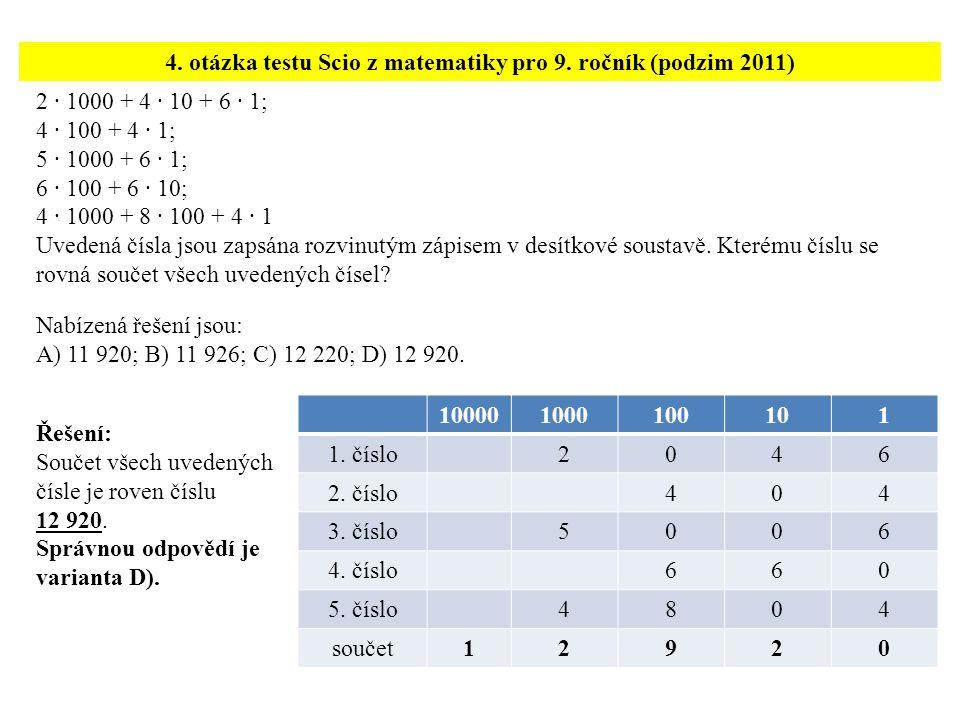 2 · 1000 + 4 · 10 + 6 · 1; 4 · 100 + 4 · 1; 5 · 1000 + 6 · 1; 6 · 100 + 6 · 10; 4 · 1000 + 8 · 100 + 4 · 1 Uvedená čísla jsou zapsána rozvinutým zápis