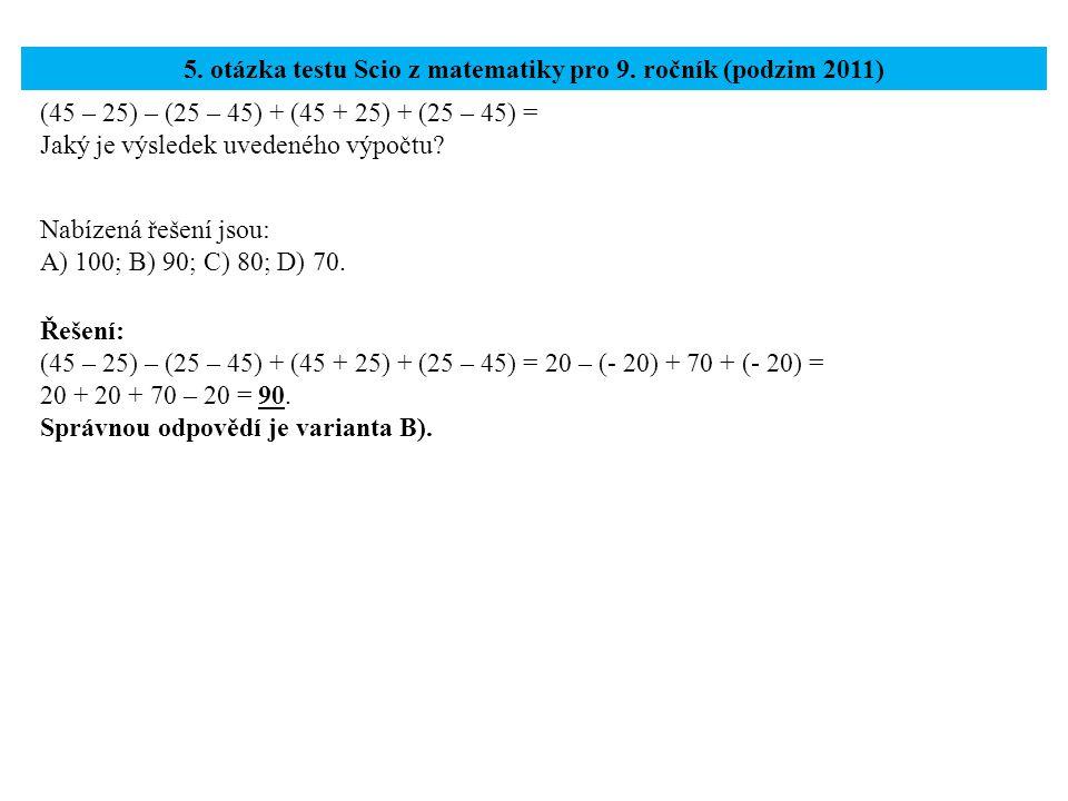 (45 – 25) – (25 – 45) + (45 + 25) + (25 – 45) = Jaký je výsledek uvedeného výpočtu? 5. otázka testu Scio z matematiky pro 9. ročník (podzim 2011) Řeše
