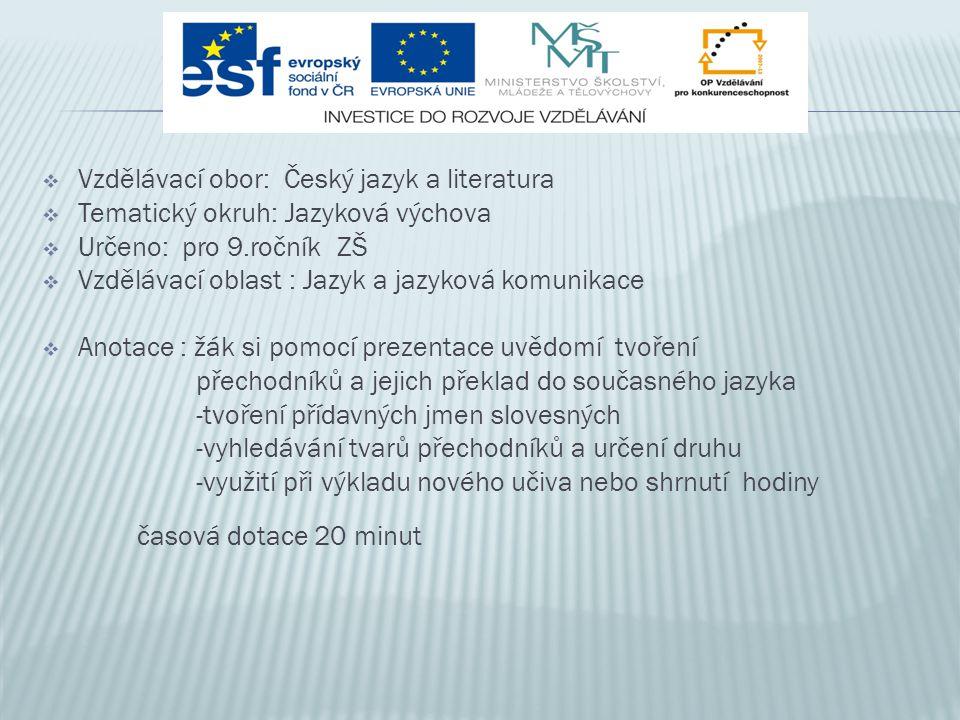  Vzdělávací obor: Český jazyk a literatura  Tematický okruh: Jazyková výchova  Určeno: pro 9.ročník ZŠ  Vzdělávací oblast : Jazyk a jazyková komun