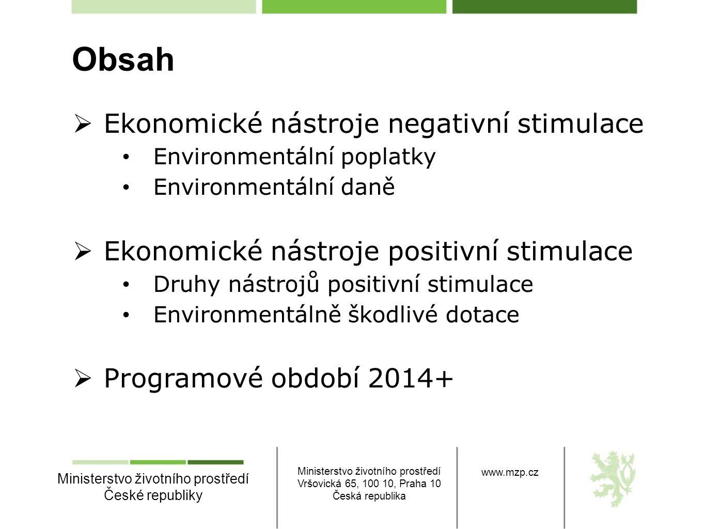 Obsah  Ekonomické nástroje negativní stimulace • Environmentální poplatky • Environmentální daně  Ekonomické nástroje positivní stimulace • Druhy ná